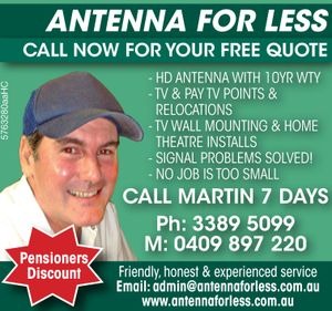 Call now for your free quote  HD AntennA witH 10yr wty  TV& PAYTV Points & Relocations  TV wall mounting & Home theatre installs  Signal Problems solved!  No Job is too small  Friendly, honest & experienced service  Email: admin@antennaforless.com.au www.antennaforless.com.au   Call now for your free quote - Pensioners ...