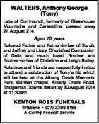 WALTERS, Anthony George (Tony) Late of Currimundi, formerly of Glasshouse Mountains and Carseldine, passed away 21 August 214. Aged 70 years Beloved Father and Father-in-law of Sarah, and Jeffrey and Lizzy, Cherished Companion of Delia and much loved Brother and Brother-in-law of Christine and Leigh Bailey. Relatives and friends are ...