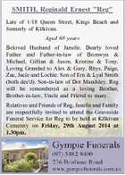 """SMITH, Reginald Ernest """"Reg"""" Late of 1/18 Queen Street, Kings Beach and formerly of Kilkivan. Aged 68 years Beloved Husband of Janelle. Dearly loved Father and Father-in-law of Bronwyn & Michael, Gillian & Jason, Kristine & Tony. Loving Grandad to Alex & Gary, Rhys, Paige, Zac, Jacie and Lochie. Son of Ern & Lyal ..."""