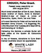 CROUCH, Peter Grant. Passed away peacefully on 25th August 2014. Much loved eldest Son of Don & Joan. Dearly loved brother of David, Anne & Graham. Brother-in-law of Caryn & Uncle of Samantha, Dylan, Kevin, Ian and Peter. A Funeral Service for Peter will be held at the Salvation Army Church, 119 Sugarbag ...