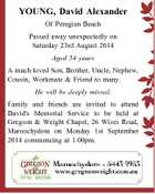 YOUNG, David Alexander Of Peregian Beach Passed away unexpectedly on Saturday 23rd August 2014 Aged 54 years A much loved Son, Brother, Uncle, Nephew, Cousin, Workmate & Friend to many. He will be deeply missed. Family and friends are invited to attend David's Memorial Service to be held at Gregson ...
