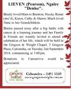 """LIEVEN (Pearson), Ngaire """"Denise"""". Dearly loved Mum to Brenton, Nicola, Renae (dec'd), Karyn, Cathy & Shawn. Much loved Nana to her Grandchildren. Denise passed away after a big battle with cancer & a learning journey and her Family & Friends are warmly invited to attend a celebration of her life, which will ..."""