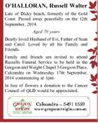 O'HALLORAN, Russell Walter Late of Dicky beach, formerly of the Gold Coast. Passed away peacefully on the 12th September, 2014. Aged 70 years Dearly loved Husband of Evi. Father of Sean and Carol. Loved by all his Family and Friends. Family and friends are invited to attend Russells Funeral ...