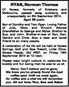 RYAN, Norman Thomas Of Noosa, formerly of Brisbane and Melbourne, passed away suddenly and unexpectedly on 6th September 2014. Aged 68 years. Son of Dorothy and Tom Ryan. Loving Father of Julia, Nova and Vincent. Adored Grandfather to George and Myles. Brother to Sue, and John. Brother-in-law of Ron, Don ...