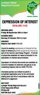 Lockyer Valley Regional Council EXPRESSION OF INTEREST EOI No LVRC-14-30 OPENING DATE: Friday 26 September 2014 at 8am CLOSING DATE: Monday 27 October 2014 at 4pm CONTACT: Stephen Hart 0499 776 272 Council is seeking expressions of interest for the lease of various properties acquired by Council as part of ...