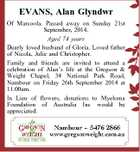 EVANS, Alan Glyndwr Of Marcoola. Passed away on Sunday 21st September, 2014. Aged 74 years Dearly loved husband of Gloria. Loved father of Nicola, Julie and Christopher. Family and friends are invited to attend a celebration of Alan's life at the Gregson & Weight Chapel, 34 National Park Road, Nambour ...