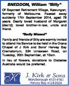 """SNEDDON, William """"Billy"""" Of Baycrest Retirement Village, Kawungan; formerly of Melbourne. Passed away suddenly 17th September 2014, aged 79 years. Dearly loved husband of Margaret (dec'd); loved brother-in-law, uncle and friend. """"Sadly Missed"""" Family and friends of Billy are warmly invited to attend his Service to be held in ..."""