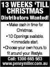 13 WEEKS `TILL CHRISTMAS Distributors Wanted! Make cash in time for Christmas. * 10 Openings available. * Immediate start. * Choose your own hours to fit around your lifestyle. Call: 1300 665 983 www.pennymiller.com.au *