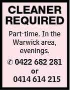 CLEANER REQUIRED Part-time. In the Warwick area, evenings.  0422 682 281 or 0414 614 215