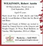 WILKINSON, Robert Austin Of Maroochydore. Passed away on 22nd September, 2014. Aged 63 years Much loved Son of Aub (dec'd) and Edna (dec'd). Loved Brother of Peter (dec'd), David and Diane. Family and Friends of Robert are invited to attend his Funeral Service at the Gregson and ...