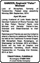 """GANZER, Reginald """"Peter"""" Michael Late of Morayfield, formerly of Toowoomba. Passed away peacefully Monday 29th September, 2014. Aged 88 years Loving Husband of Loris Noela (dec'd). Devoted Husband of Rhona Frances. Dad to May, Robyn """"Sonny,"""" David, Loris Michele and Danielle. Father-in-law, Grandad and Great-Grandad to their Families. Relatives ..."""