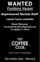 WANTED Positions Vacant Experienced Barista Staff casual hours available Email Resume: tccwarwickoffice@gmail.com or apply in store The Coffee Club - Warwick