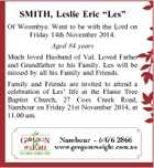 """SMITH, Leslie Eric """"Les"""" Of Woombye. Went to be with the Lord on Friday 14th November 2014. Aged 84 years Much loved Husband of Val. Loved Father and Grandfather to his Family. Les will be missed by all his Family and Friends. Family and Friends are invited to attend a ..."""