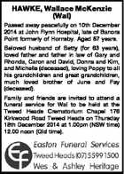 HAWKE, Wallace McKenzie (Wal) Passed away peacefully on 10th December 2014 at John Flynn Hospital, late of Banora Point formerly of Hornsby. Aged 87 years. Beloved husband of Betty (for 63 years), loved father and father in law of Gary and Rhonda, Caron and David, Donna and Kim, and Michelle ...
