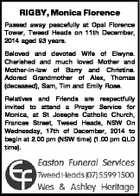 RIGBY, Monica Florence Passed away peacefully at Opal Florence Tower, Tweed Heads on 11th December, 2014 aged 93 years. Beloved and devoted Wife of Elwyne. Cherished and much loved Mother and Mother-in-law of Barry and Christine. Adored Grandmother of Alex, Thomas (deceased), Sam, Tim and Emily Rose. Relatives and Friends ...