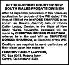 IN THE SUPREME COURT OF NEW SOUTH WALES PROBATE DIVISION After 14 days from publication of this notice an application for probate of the Will dated 11th August 1988 of the late ROSE SHARROD (also known as Rosalie Sharrod) late of Roden Cutler Lodge, Gordon, in the State of New ...
