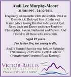 Audi Lee Murphy-Moore 31/08/1995 - 24/12/2014 Tragically taken on the 24th December, 2014 at Bostobrick. Beloved Son of John and Karen (dec), loving Brother to Krystle, Opal, Ryan, Jade and Darcy and crazy Uncle to Christopher, Saxon, Nathanial and Parker. And Friend to all those who knew ...