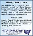 SMITH, CHERYL ANN 9th January 2015, peacefully, late of Rothwell, formerly of Coffs Harbour. Loving mother & mother-in-law of Katrina & Bevan Thompson, Scott & Jennie Fleming, Josh & Cara Smith, cherished grandmother of her 7 grandchildren. Aged 67 Years Cheryl's Funeral Service was held in the Chapel of Hogbin Drive Crematorium & Memorial ...