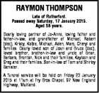 RAYMON THOMPSON Late of Rutherford. Passed away Saturday, 17 January 2015. Aged 58 years. Dearly loving partner of Jo-Anne, loving father and father-in-law, and grandfather of Michael, Robert (dec), Kristy, Kobie, Michael, Aden, Marc, Cheryl and families. Dearly loved son of Joan and Bruce (dec), loved brother, brother-in-law and uncle ...