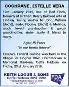 """COCHRANE, ESTELLE VERA 18th January 2015, late of Red Rock, formerly of Grafton. Dearly beloved wife of Lindsay, loving mother to John, William (dec'd), Judy, Rodney (dec'd) & Melinda, much loved grandmother & greatgrandmother, sister, aunty & friend to many. Aged 86 Years """"In our hearts forever"""" Estelle's Funeral Service ..."""
