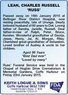 LEAN, CHARLES RUSSELL `RUSS' Passed away on 16th January 2015 at Bellinger River District Hospital, now resting peacefully, late of Urunga. Dearly beloved husband of 60 years to Dot. Loving father of Sandra, Janelle, Russell. Dear father-in-law of Ralph, Peter, Bruce, Kerelen. Wonderful grandfather of Georja, Jesse, Henry, Jai, Al ...