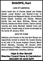 SHARPE, Karl Late of Lawrence. Dearly loved Son of Charles (decd) and Gladys (decd). Loved Brother and Brother-in-law to Charles (decd) and Margaret (decd), Jill and Misha Porter (decd), Geoffrey and Glenda, Michael (decd), Gay and Barry Kitching, Warren and Patricia, Sandra and Steve Groshn, Dennis (decd), Tammie and Craig ...