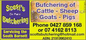 Phone 0427 859 168or 07 4162 8113   Butchering of - Cattle - Sheep - Goats - Pigs    Servicing the South Burnett    scottsbutchering@hotmail.com    ABN: 21919962410