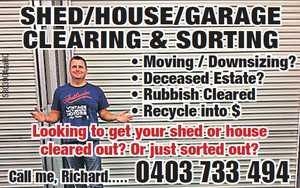 Moving or Downsizing?  Deceased Estate?  Rubbish to be cleared?  Turn recycling into $$$!   Looking to get your shed or house cleared out or just sorted out?   Call me - Richard: 0403 733 494