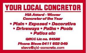 HIA Award   Winner Concretor of the Year  * Plain  * Exposed   * Decorative  * Driveways   * Paths  * Pools  * Patios etc   QBCC Lic no. 64588   Phone Steve