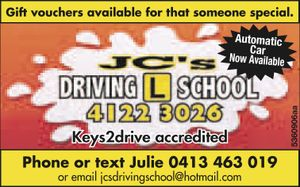 JC'S DRIVING SCHOOL   Automatic Car Now Available   4122 3026   Keys2drive accredited   Phone or text Julie 0413 463 019   or email jcsdrivingschool@hotmail.com   Gift Vouchers Available for that someone special
