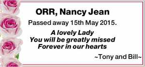 ORR, Nancy Jean    Passed away 15th May 2015.   A lovely Lady You will be greatly missed   Forever in our hearts    ~Tony and Bill~