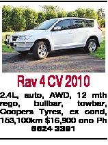 Rav 4 CV 2010 2.4L, auto, AWD, 12 mth rego, bullbar, towbar, Coopers Tyres, ex cond, 153,100km $16,900 ono Ph 6624 3391