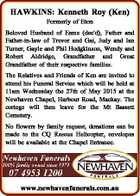 HAWKINS: Kenneth Roy (Ken) Formerly of Eton Beloved Husband of Esme (dec'd), Father and Father-in-law of Trevor and Gai, Judy and Ian Turner, Gayle and Phil Hodgkinson, Wendy and Robert Aldridge, Grandfather and Great Grandfather of their respective families. The Relatives and Friends of Ken are invited to attend ...