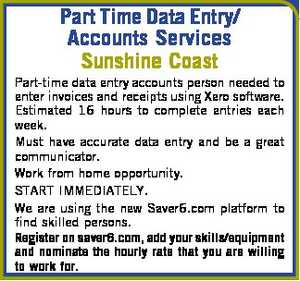 Sunshine Coast Part-time data entry accounts person needed to enter invoices and receipts using Xero software. Estimated 16 hours to complete entries each week.   Must have accurate data entry and be a great communicator.   Work from home opportunity.   START IMMEDIATELY.   We are using the new Saver6.com platform to find ...