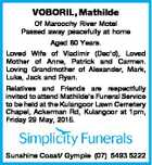 VOBORIL, Mathilde Of Maroochy River Motel Passed away peacefully at home Aged 80 Years. Loved Wife of Vladimir (Dec'd), Loved Mother of Anne, Patrick and Carmen. Loving Grandmother of Alexander, Mark, Luke, Jack and Ryan. Relatives and Friends are respectfully invited to attend Mathilde's Funeral Service to be ...