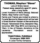 """THOMAS, Stephan """"Steve"""" Late of Bribie Island. Passed away peacefully aged 61 years, after a long battle. Loved Husband of Maria (Merja). Beloved Father, Step-Father and Poppy. Family and Friends are invited to attend a Funeral Service for Steve which will be held in Great Northern Garden of Remembrance Chapel ..."""