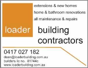 Extensions  New Homes  Home & Bathroom Renovations  All Maintenance & Repairs  dean@loaderbuilding.com.au  Builders Lic no. 81744c  www.loaderbuilding.com.au