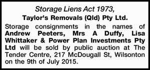 Storage consignments in the names of Andrew Peeters, Mrs A Duffy, Lisa Whittaker & Power Plan Investments Pty Ltd will be sold by public auction at The Tender Centre, 217 McDougall St, Wilsonton on the 9th of July 2015.