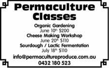 Organic Gardening June 10th $200   Cheese Making Workshop June 20th $110   Sourdough / Lactic Fermentation July 18th $110      info@permacultureproduce.com.au