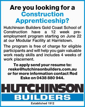 Are you looking for a Construction Apprenticeship?    Hutchinson Builders Gold Coast School of Construction have a 12 week pre-employment program starting on June 22 at our Modular Facility at Harristown.   The program is free of charge for eligible participants and will help you gain valuable work ready skills and includes ...