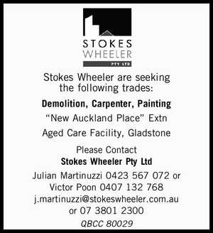 """Demolition, Carpenter, Painting    """"New Auckland Place"""" Extn   Aged Care Facility, Gladstone   Please Contact   Stokes Wheeler Pty Ltd    Julian Martinuzzi 0423 567 072   or Victor Poon 0407 132 768   j.martinuzzi@stokeswheeler.com.au or   07 3801 2300   QBCC 80029"""