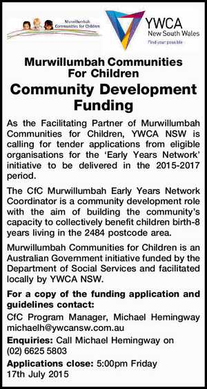Community Development Funding   As the Facilitating Partner of Murwillumbah Communities for Children, YWCA NSW is calling for tender applications from eligible organisations for the 'Early Years Network' initiative to be delivered in the 2015-2017 period.   The CfC Murwillumbah Early Years Network Coordinator is a community development role with the aim ...