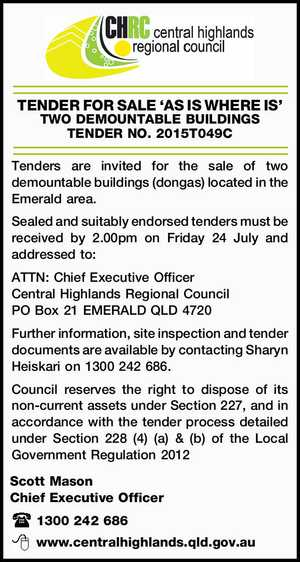 Tenders are invited for the sale of two demountable buildings (dongas) located in the Emerald area. Sealed and suitably endorsed tenders must be received by 2.00pm on Friday 24 July and addressed to: ATTN: Chief Executive Officer Central Highlands Regional Council PO Box 21 EMERALD QLD 4720 Further information ...