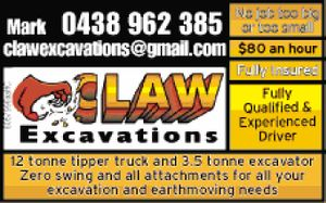 12 tonne tipper truck and 3.5 tonne excavator   Zero swing and all attachments for all your excavation and earthmoving needs   Fully qualified and experienced driver   No job too big or too small   $80 an hour   Fully Insured   Call Mark now  clawexcavations@gmail.com