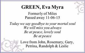 Formerly of Miles   Passed away 11-06-15   Today we say goodbye to your mortal soul    We will miss you always   Be at peace, lovely soul   Be at peace   Love from John, Rosemary, Gary, Petrina, Randolph & Leslie