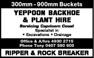 300mm - 900mm Buckets   Servicing Capricorn Coast Specialist in * Excavations * Drainage   Office & A/hrs 4930 2715 Phone Tony 0407 580 605   RIPPER & ROCK BREAKER