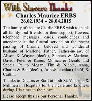 Charles Maurice ERBS   26.02.1934 - 28.04.2015   The family of the late Charlie ERBS wish to thank all family and friends for their support, flowers, telephone messages, cards, condolences and attendance at the funeral service on the recent passing of Charlie, beloved and wonderful husband of Marlene, Father ...