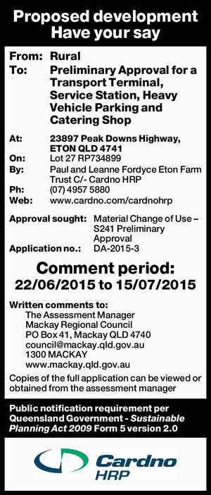 From: Rural To: Preliminary Approval for a Transport Terminal, Service Station, Heavy Vehicle Parking and Catering Shop At: 23897 Peak Downs Highway, ETON QLD 4741 On: Lot 27 RP734899 By: Paul and Leanne Fordyce Eton Farm Trust C/- Cardno HRP Ph: (07) 4957 5880 Web: www.cardno.com/cardnohrp Approval ...