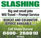 SLASHING Big and small jobs Will Travel - Prompt Service BOBCAT AND EXCAVATOR SERVICE AVAILABLE ..... 0400- 268010 All Hours 6044973aa Call Shane Burrow