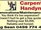Carpenter/ Handyman You think it's too expensive? Doesn't hurt to get a free quote. Nothing over $3,300. Reliable and honest. Ring Sean 0459 774 402 6010901abHC Renovations/Maintenance.